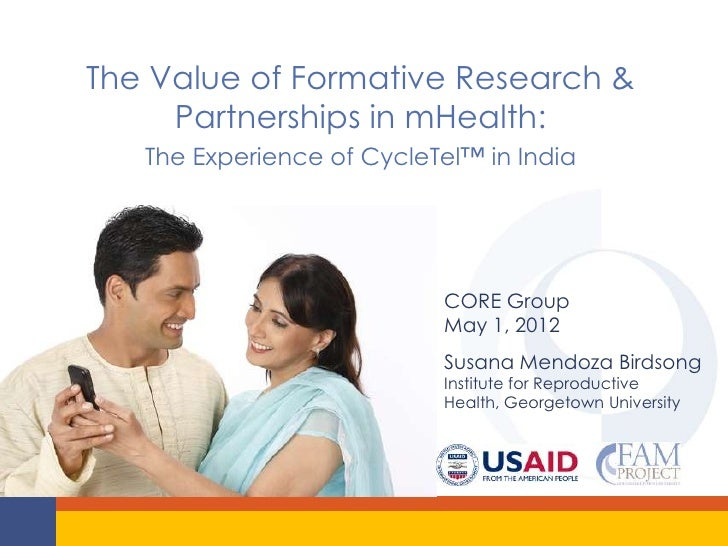 The Value of Formative Research &     Partnerships in mHealth:   The Experience of CycleTel™ in India                     ...