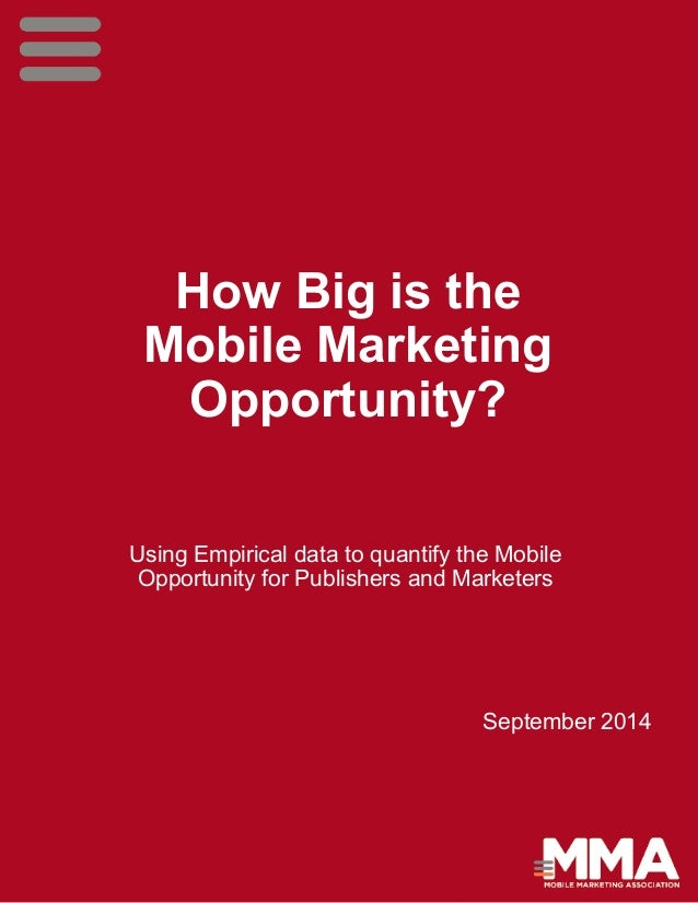 How Big is the  Mobile Marketing  Opportunity?  Using Empirical data to quantify the Mobile  Opportunity for Publishers an...