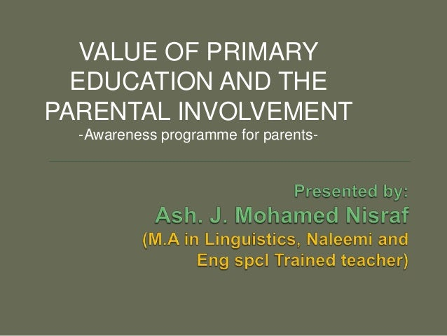 VALUE OF PRIMARY EDUCATION AND THE PARENTAL INVOLVEMENT -Awareness programme for parents-