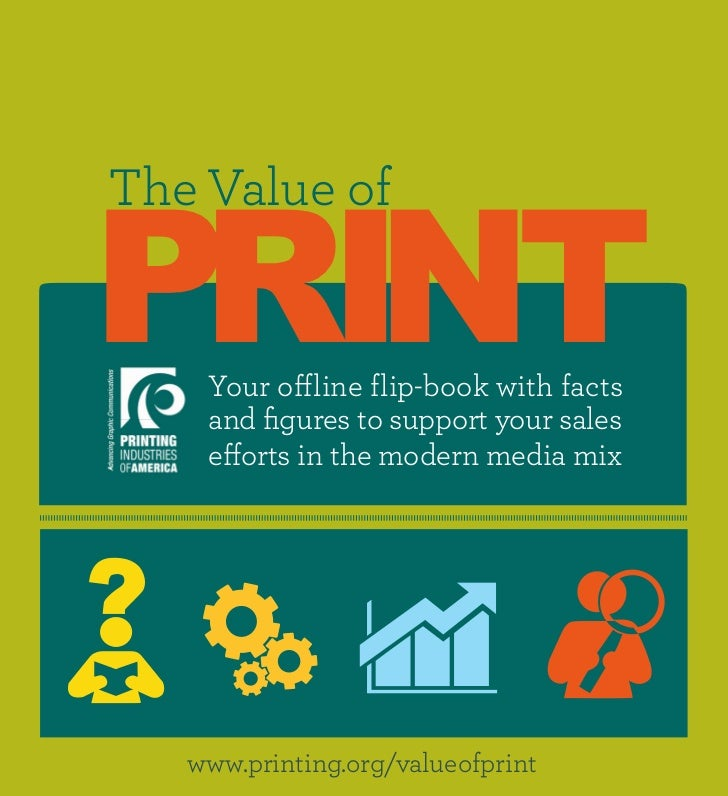 PRINTThe Value of    Your offline flip-book with facts    and figures to support your sales    efforts in the modern media...