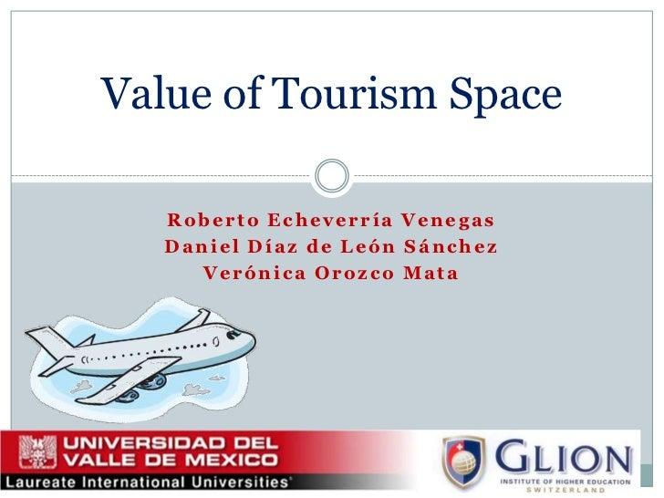 Value of Tourism Space   Roberto Echeverría Venegas   Daniel Díaz de León Sánchez      Verónica Orozco Mata