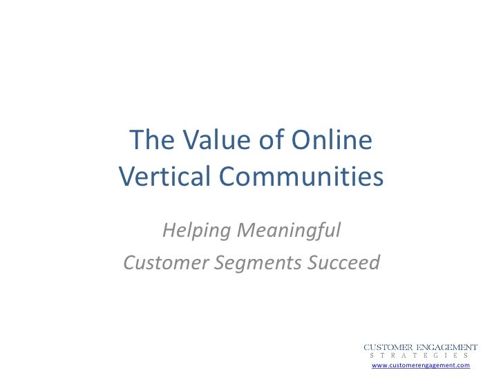 The Value of OnlineVertical Communities    Helping MeaningfulCustomer Segments Succeed                        www.customer...