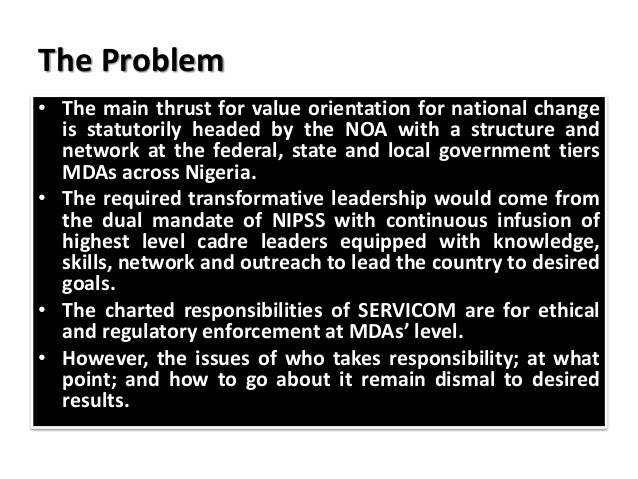 The Problem • The main thrust for value orientation for national change is statutorily headed by the NOA with a structure ...