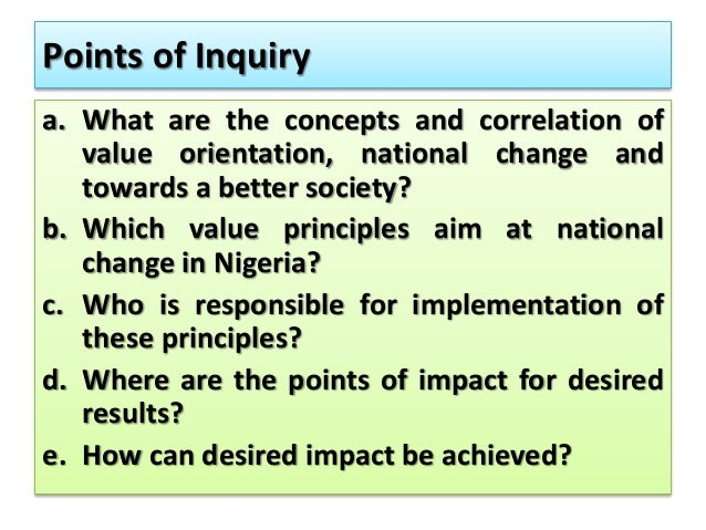 Points of Inquiry a. What are the concepts and correlation of value orientation, national change and towards a better soci...