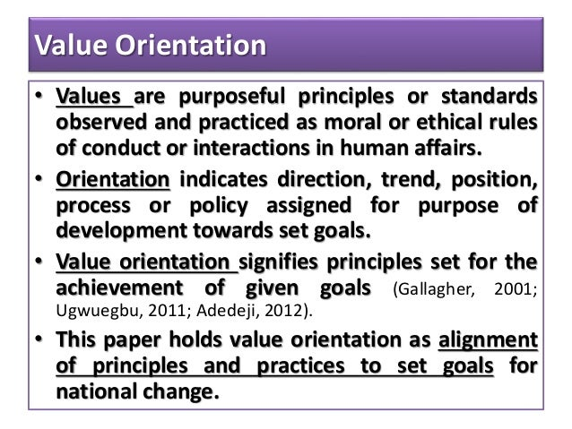 Value Orientation • Values are purposeful principles or standards observed and practiced as moral or ethical rules of cond...