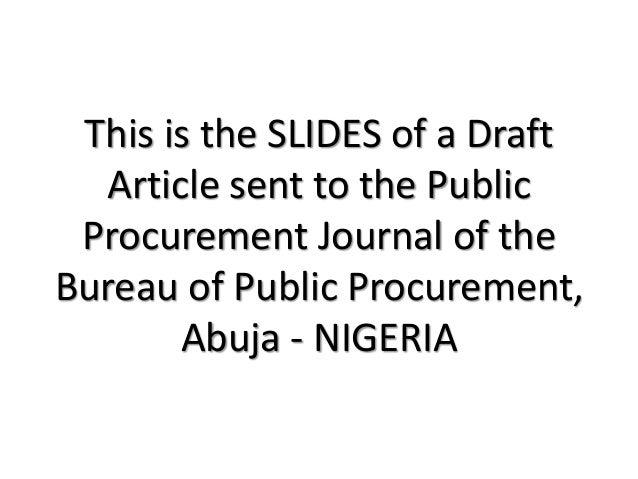 This is the SLIDES of a Draft Article sent to the Public Procurement Journal of the Bureau of Public Procurement, Abuja - ...