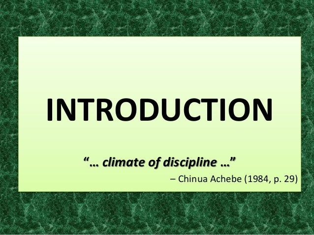 """INTRODUCTION """"… climate of discipline …"""" – Chinua Achebe (1984, p. 29)"""