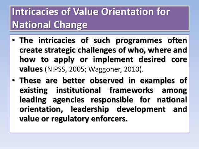 Intricacies of Value Orientation for National Change • The intricacies of such programmes often create strategic challenge...