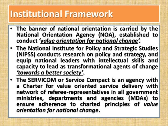 Institutional Framework • The banner of national orientation is carried by the National Orientation Agency (NOA), establis...