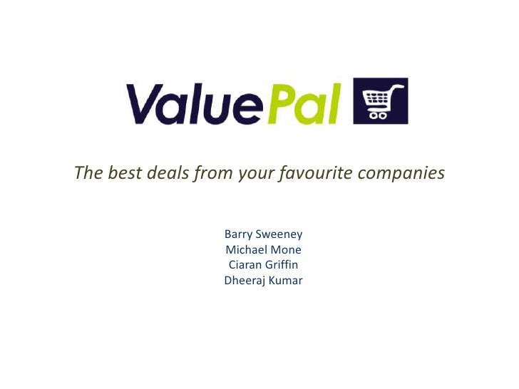 ValuePal <br />The best deals from your favourite companies <br />Barry Sweeney <br />Michael Mone <br />Ciaran Griffin <b...
