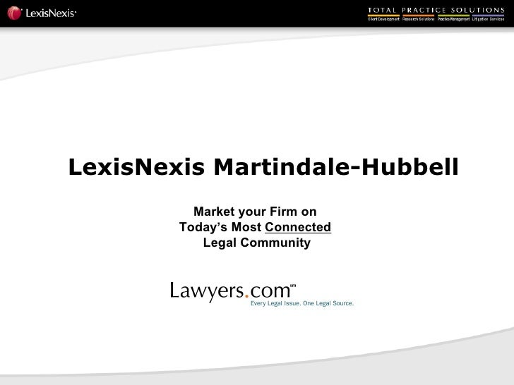 LexisNexis Martindale-Hubbell  Market your Firm on  Today's Most  Connected   Legal Community