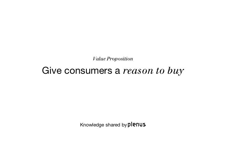 Value PropositionGive consumers a reason to buy        Knowledge shared by