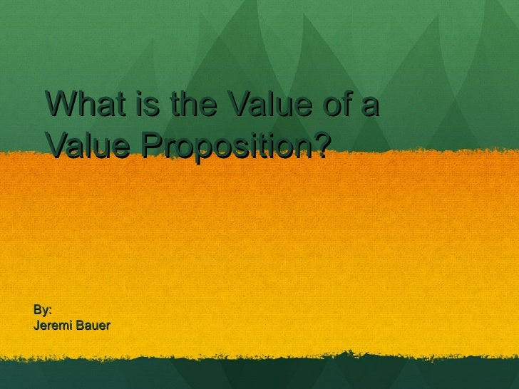 What is the Value of a Value Proposition?By:Jeremi Bauer
