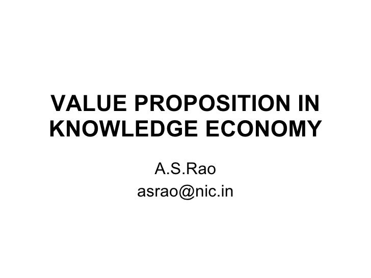 VALUE PROPOSITION IN KNOWLEDGE ECONOMY A.S.Rao [email_address]