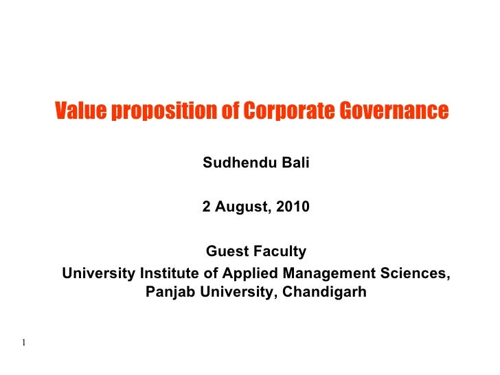 Value proposition of Corporate Governance  Sudhendu Bali 2 August, 2010 Guest Faculty University Institute of Applied Mana...