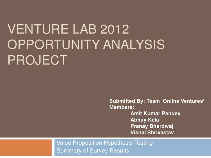 VENTURE LAB 2012OPPORTUNITY ANALYSISPROJECT                         Submitted By: Team 'Online Ventures'                  ...
