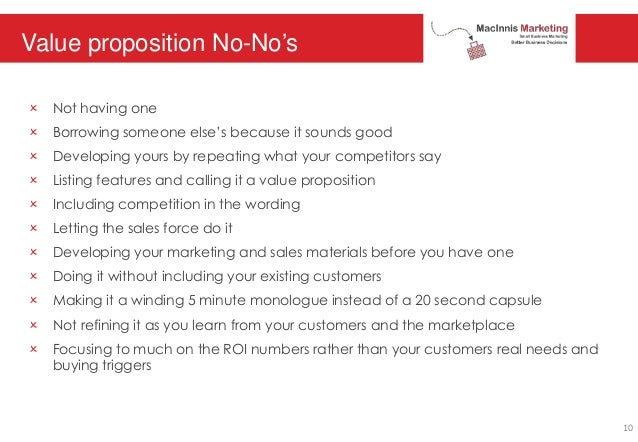 Value proposition No-No's O Not having one O Borrowing someone else's because it sounds good O Developing yours by repeati...