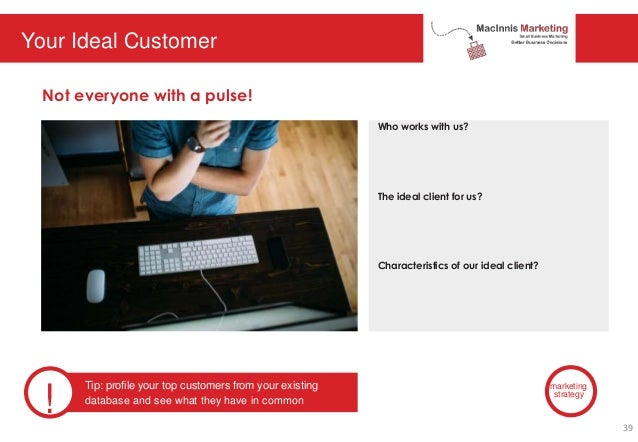 Your Ideal Customer Not everyone with a pulse! Who works with us? The ideal client for us? Characteristics of our ideal cl...