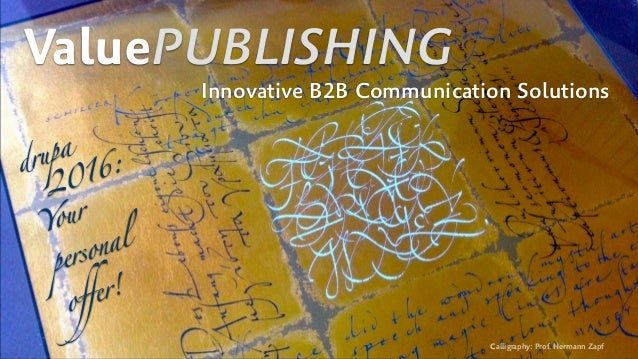 ValuePUBLISHING Innovative B2B Communication Solutions Calligraphy: Prof. Hermann Zapf drupa  2016:  Your personal offer...
