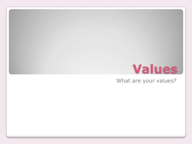 Values<br />What are your values?<br />