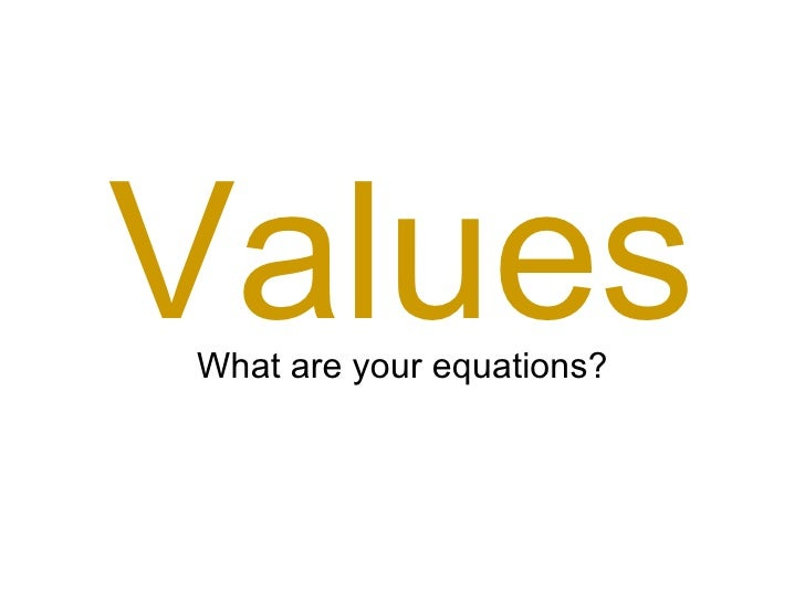 Values What are your equations?