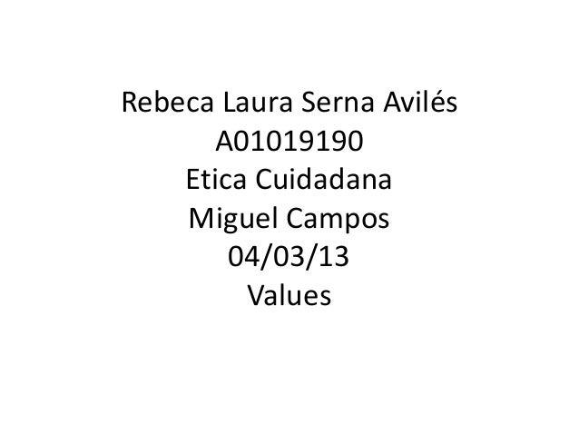 Rebeca Laura Serna Avilés A01019190 Etica Cuidadana Miguel Campos 04/03/13 Values