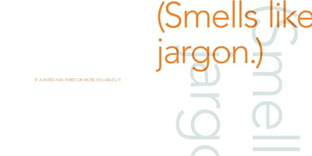 (Smells like  jargon.)  (Smells jargon.)  IF A WORD HAS THREE OR MORE SYLLABLES, IT