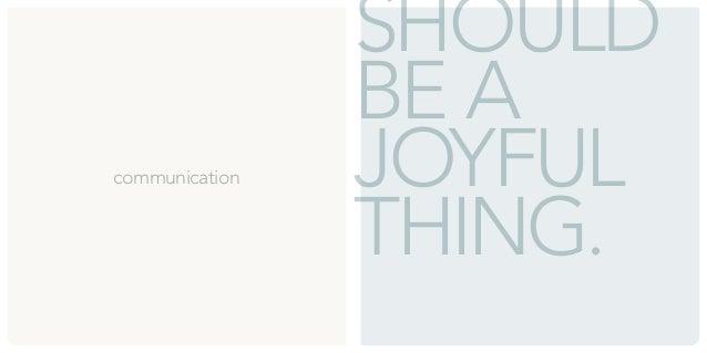 SHOULD  BE A  JOYFUL  THING.  communication