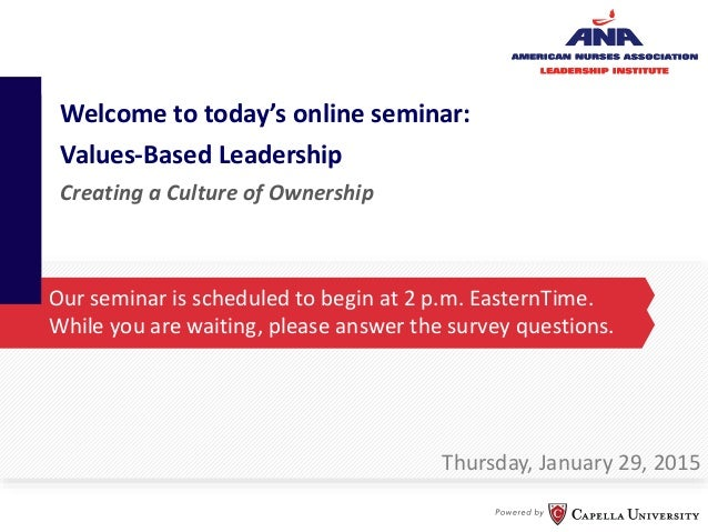 Welcome to today's online seminar: Values-Based Leadership Creating a Culture of Ownership Our seminar is scheduled to beg...