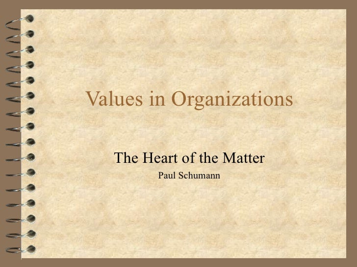 Values in Organizations The Heart of the Matter Paul Schumann