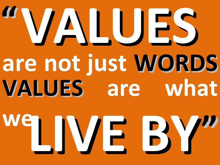 """"""" VALUESare not just WORDSVALUES are whatwe  LIVE BY """""""