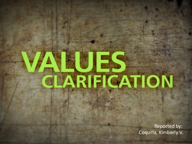 values clarification Conduct a values clarification exercise a values clarification exercise can be used to develop a shared vision for the ward/unit nursing team and.