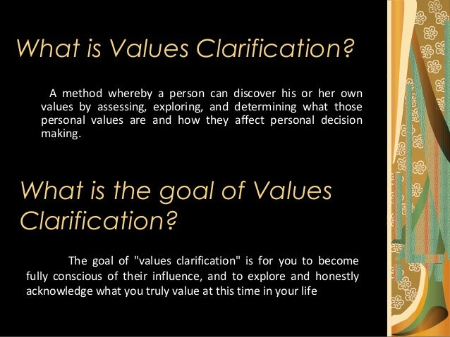 what is values clarrification There is an important principle in values clarification that says that negative values can be expressed in a positive manner, which is the equivalent of the negative.