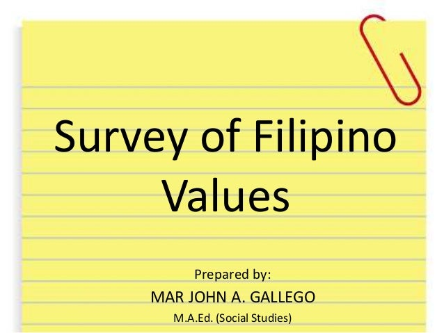 mmSurvey of Filipino Values Prepared by: MAR JOHN A. GALLEGO M.A.Ed. (Social Studies)