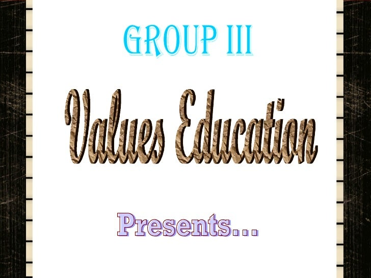 group iii  Values Education Presents...