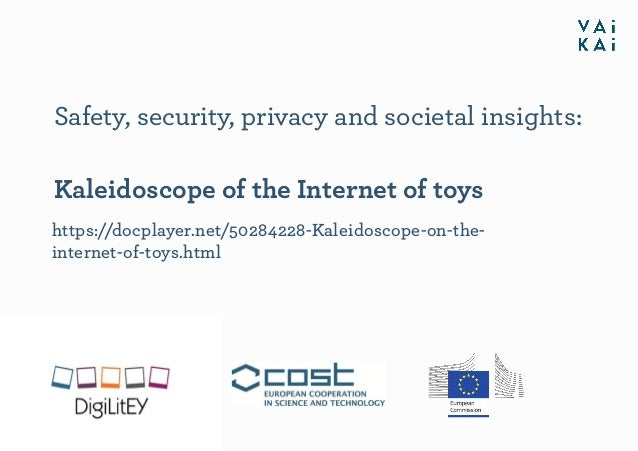 Safety, security, privacy and societal insights: Kaleidoscope of the Internet of toys https://docplayer.net/50284228-Kalei...
