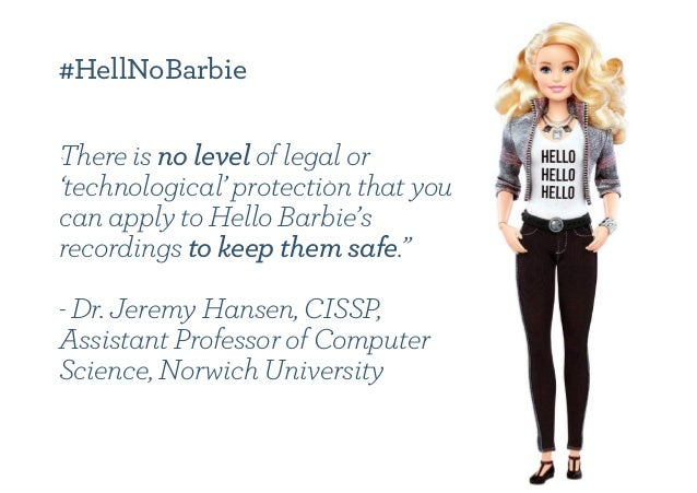 #HellNoBarbie There is no level of legal or 'technological' protection that you can apply to Hello Barbie's recordings to ...