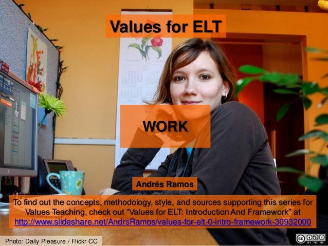 Values for ELT Photo: Daily Pleasure / Flickr CC Andrés Ramos To find out the concepts, methodology, style, and sources su...