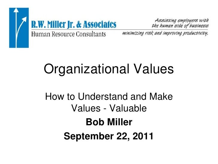 Organizational Values<br />How to Understand and Make Values - Valuable<br />Bob Miller<br />September 22, 2011<br />