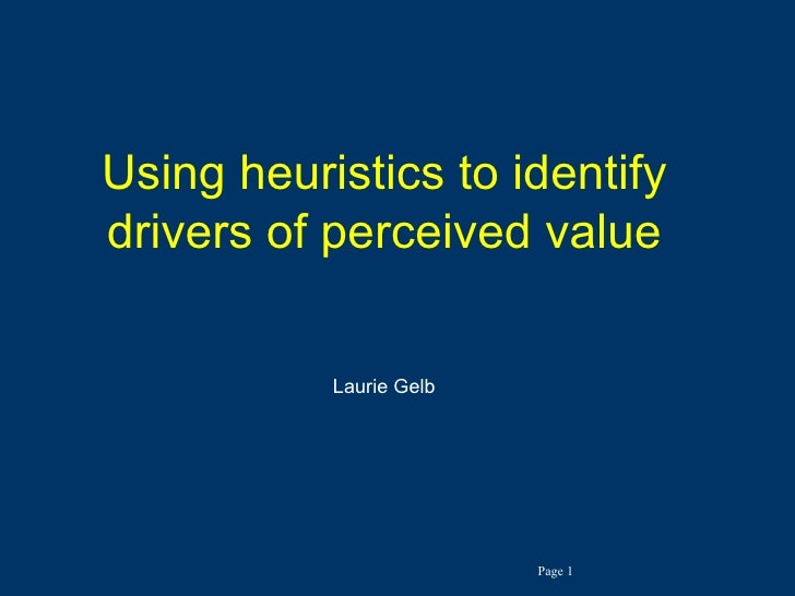 Using heuristics to identify drivers of perceived value Laurie Gelb