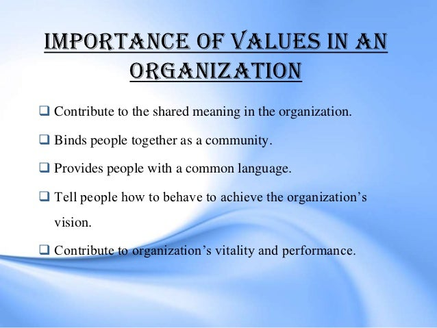 importance of values and organizational behavior Organizational culture consists of shared beliefs and values established by   shaping employee perceptions, behaviors and understanding.