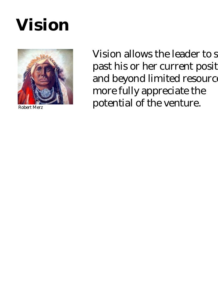 Vision              Vision allows the leader to see              past his or her current position              and beyond ...