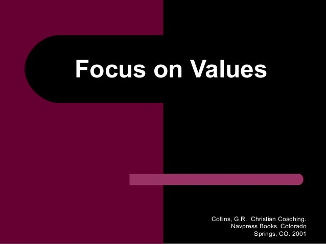 Collins, G.R. Christian Coaching. Navpress Books. Colorado Springs, CO. 2001 Focus on Values