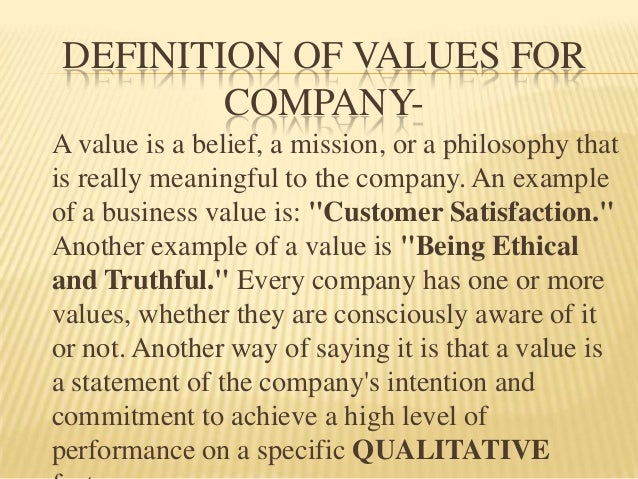 DEFINITION OF VALUES FOR         COMPANY-A value is a belief, a mission, or a philosophy thatis really meaningful to the c...