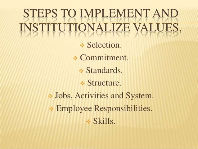 STEPS TO IMPLEMENT ANDINSTITUTIONALIZE VALUES.              Selection.            Commitment.              Standards.  ...