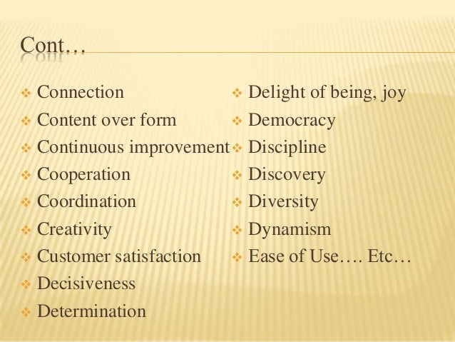 Cont… Connection              Delight of being, joy Content over form       Democracy Continuous improvement  Discip...