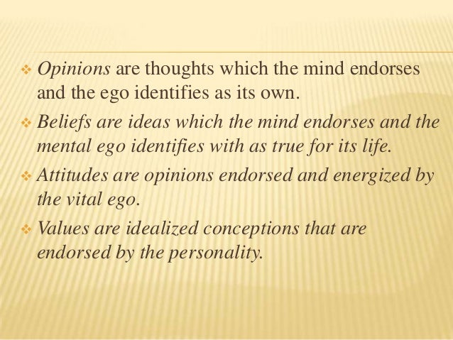  Opinions are thoughts which the mind endorses  and the ego identifies as its own. Beliefs are ideas which the mind endo...