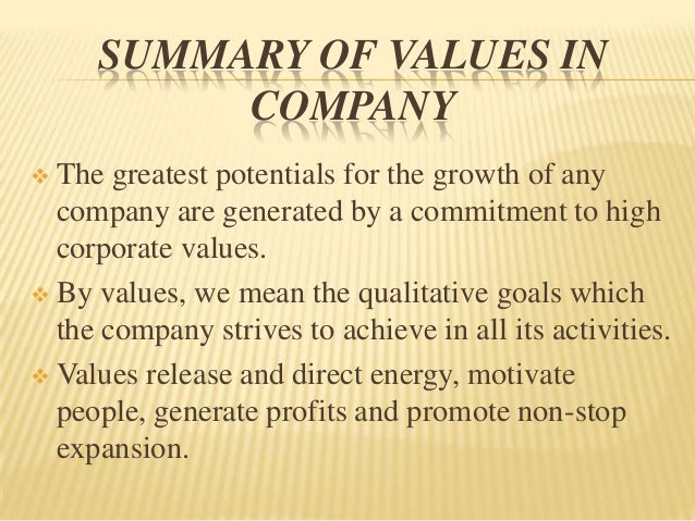 SUMMARY OF VALUES IN          COMPANY The greatest potentials for the growth of any  company are generated by a commitmen...
