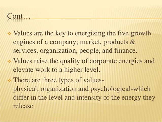 Cont… Values are the key to energizing the five growth  engines of a company; market, products &  services, organization,...