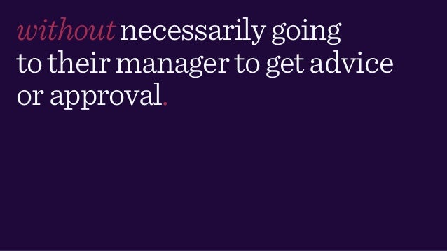 withoutnecessarilygoing totheirmanagertogetadvice orapproval.